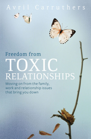 Toxic Relationships: Moving on from the Family, Work and Relationship ...