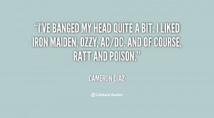 ve banged my head quite a bit. I liked Iron Maiden, Ozzy, AC/DC. And ...