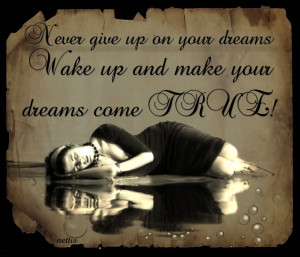 QUOTES ☺ ♥Never Give Up On Your #DREAMS... wake up and make your ...