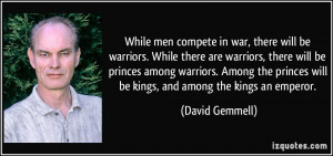 men compete in war, there will be warriors. While there are warriors ...