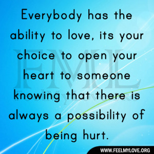 Everybody has the ability to love, its your choice to open your heart ...