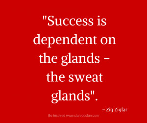 """15. """"Success is dependent on the glands – the sweat glands."""""""