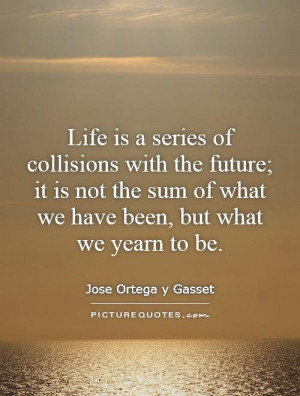 ... sum of what we have been, but what we yearn to be. Picture Quote #1