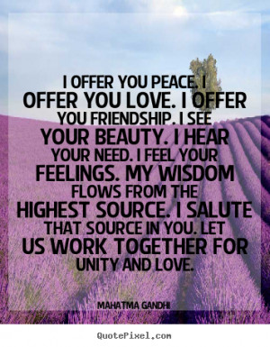 Gandhi picture quotes - I offer you peace. i offer you love. i offer ...