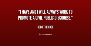 have and I will always work to promote a civil public discourse.