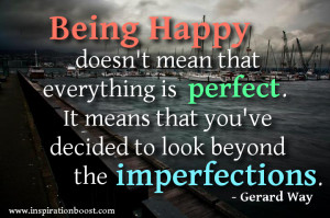 Being happy doesn't mean that everything is perfect. It means that ...
