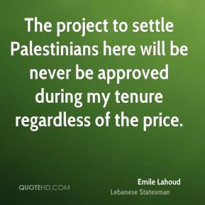 Emile Lahoud - The project to settle Palestinians here will be never ...