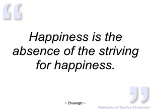 happiness is the absence of the striving zhuangzi