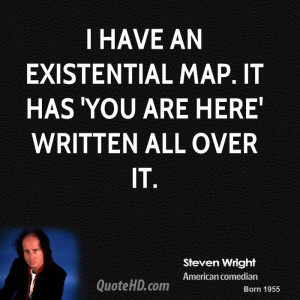 have an existential map. It has 'You are here' written all over it.