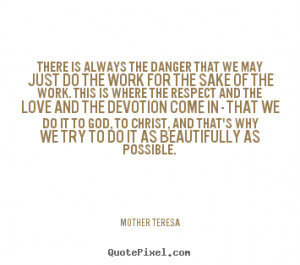... that we may just do the work.. Mother Teresa good inspirational quotes