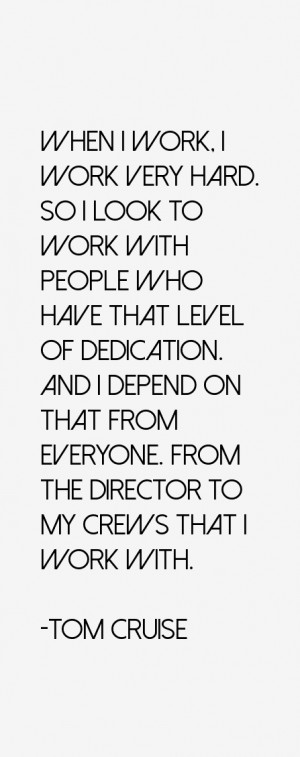 When I work, I work very hard. So I look to work with people who have ...