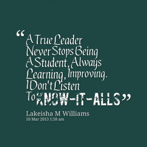 Quotes Picture: a true leader never stops being a student, always ...