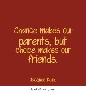 Good Parent Quotes chance makes our parents,