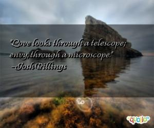 Love looks through a telescope; envy, through a microscope. -Josh ...