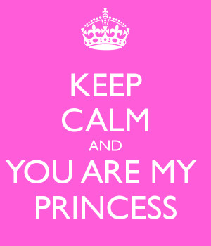 KEEP CALM AND YOU ARE MY PRINCESS
