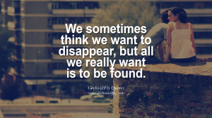 We sometimes think we want to disappear, but all we really want is to ...