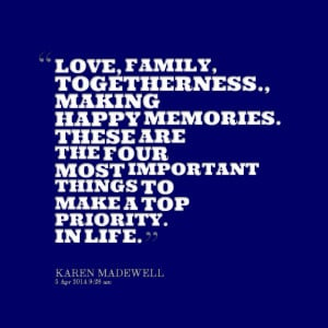 Quotes Picture: love, family, togetherness, making happy memories ...