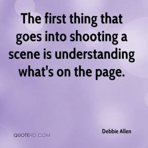 Debbie Allen - The first thing that goes into shooting a scene is ...