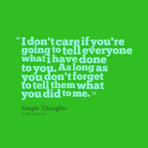 Quotes Picture: i don't care if you're going to tell everyone what i ...