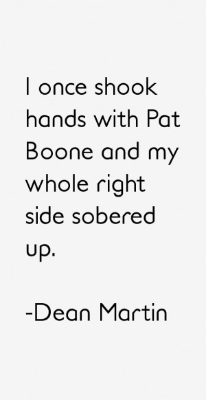 once shook hands with Pat Boone and my whole right side sobered up ...