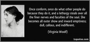 ... and inward emptiness; dull, callous, and indifferent. - Virginia Woolf