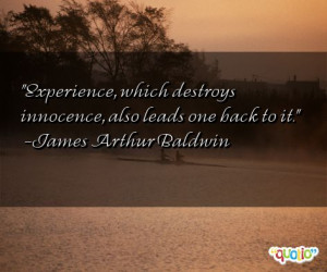 Experience , which destroys innocence , also leads one back to it.