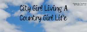 City Girl Living A Country Girl Life Profile Facebook Covers
