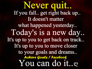 Never quit... If you fall... get right back up...