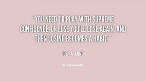 You need to play with supreme confidence, or else you'll lose again ...