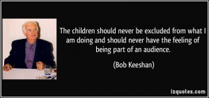 The children should never be excluded from what I am doing and should ...