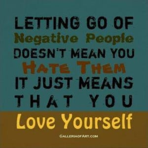 Letting go of negative people.