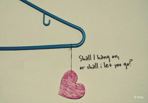 let you go quotes shall i hang on or shall i let you go