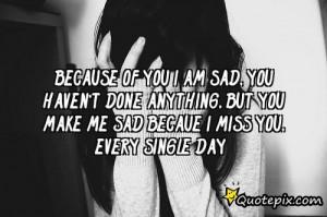 Am Sad Quotes Because of you i am sad,