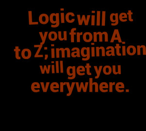 ... logic-will-get-you-from-a-to-z-imagination-will-get-you-everywhere.png
