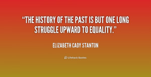 quote-Elizabeth-Cady-Stanton-the-history-of-the-past-is-but-172182.png