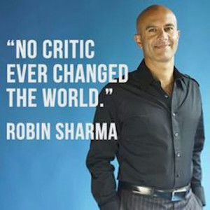 no critic ever changed the world robin sharma picture quote
