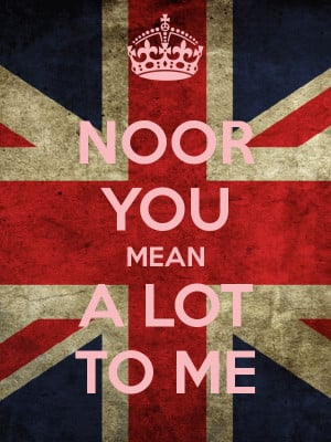 NOOR YOU MEAN A LOT TO ME