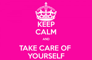 Take Care Of Yourself Keep calm and take care of