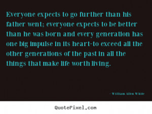 ... than his father.. William Allen White greatest motivational quotes