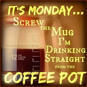 130194-Its-Monday-I-Need-Coffee.jpg