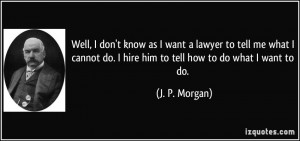 don't know as I want a lawyer to tell me what I cannot do. I hire him ...