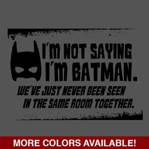 ... Saying-Im-Batman-Funny-Mens-Tshirt-Superhero-Geek-Nerd-Humor-Tee-Shirt