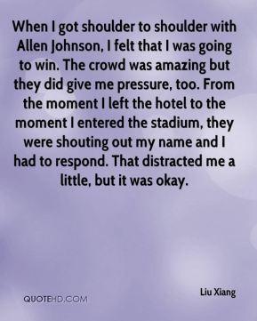 Liu Xiang - When I got shoulder to shoulder with Allen Johnson, I felt ...