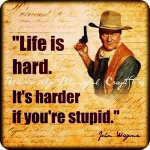 John wayne, quotes, sayings, life is hard, great quote