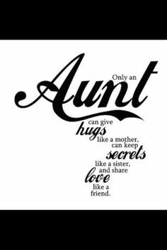 Only an Aunt can give hugs like a mother, can keep secrets like a ...