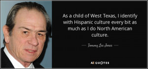 Tommy Lee Jones quote As a child of West Texas I identify with