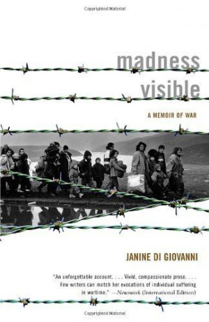 Madness Visible: A Memoir of War by Janine di Giovanni, http://www ...