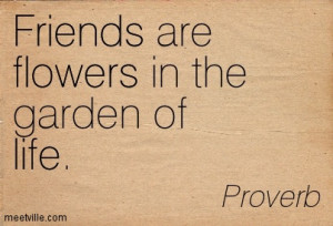 Friends Are Flowers In The Garden Of Life - Flower Quote