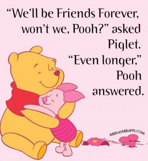 Friends Forever, won't we, Pooh?