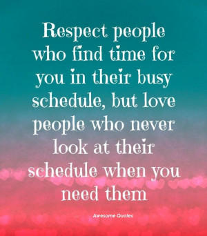 respect people who find time for ....